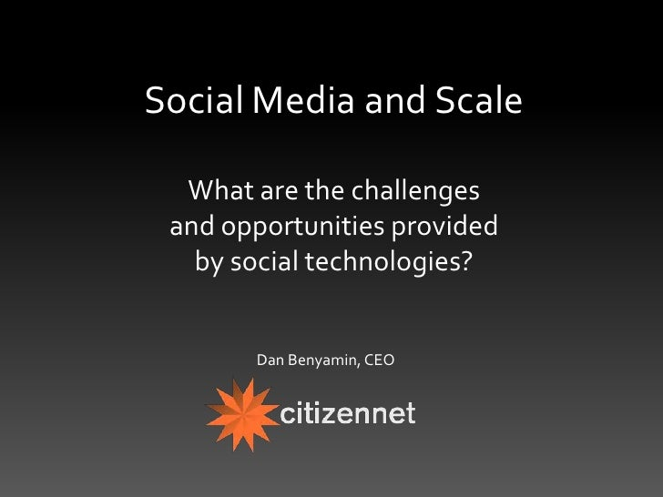 Social Media and Scale<br />What are the challenges<br />and opportunities provided<br />by social technologies?<br />Dan ...