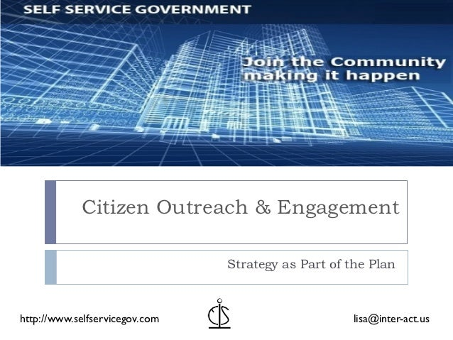 Citizen Outreach & Engagement                                Strategy as Part of the Planhttp://www.selfservicegov.com    ...