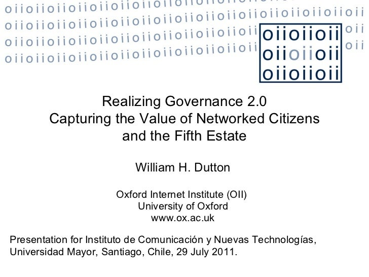 William H. Dutton Oxford Internet Institute (OII)  University of Oxford www.ox.ac.uk Realizing Governance 2.0 Capturing th...