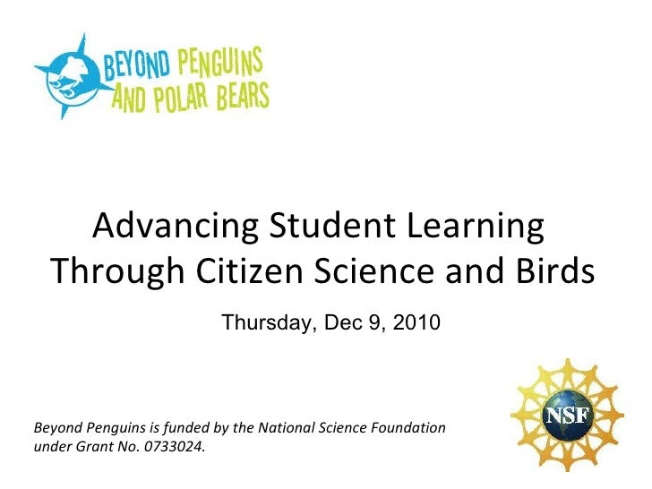 Thursday, Dec 9, 2010 Advancing Student Learning  Through Citizen Science and Birds Beyond Penguins is funded by the Natio...