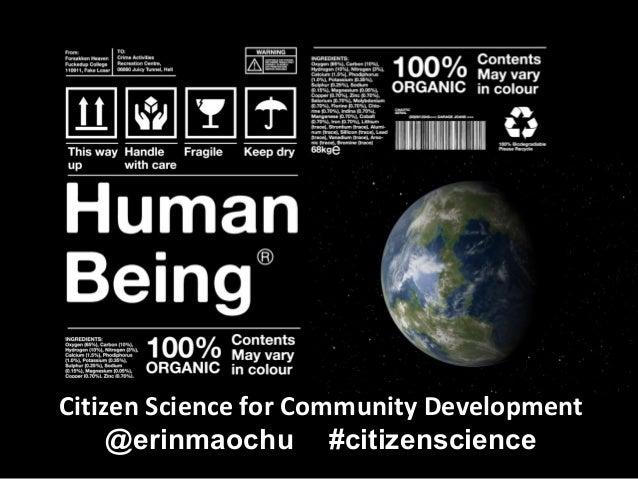 Citizen Science for Community Development @erinmaochu #citizenscience