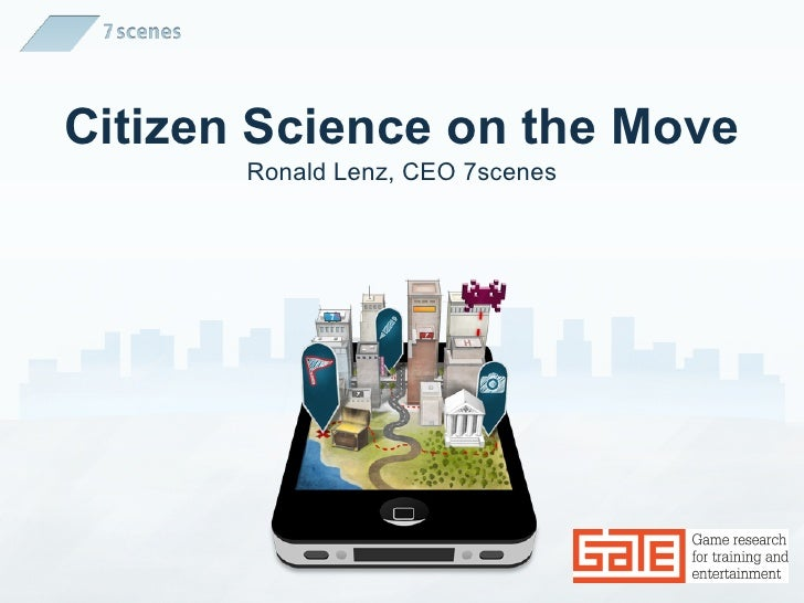 Citizen Science on the Move       Ronald Lenz, CEO 7scenes