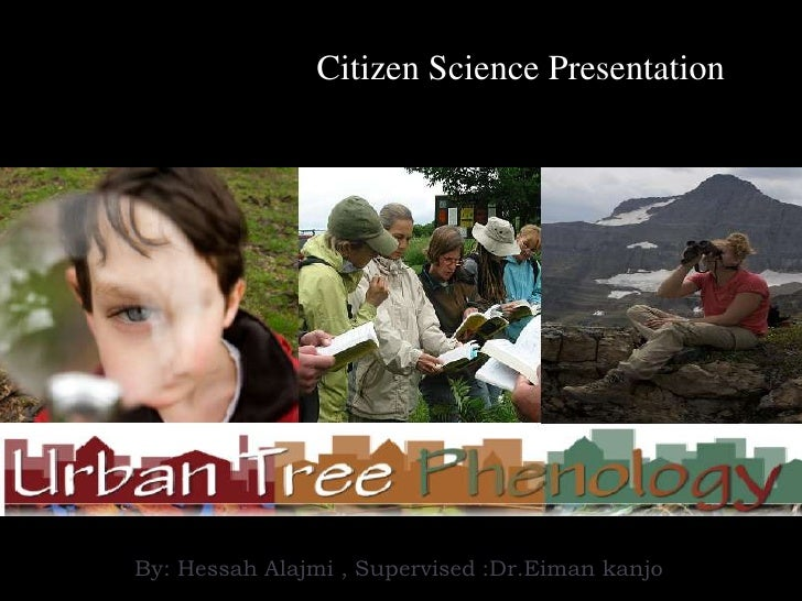 Citizen Science PresentationBy: Hessah Alajmi , Supervised :Dr.Eiman kanjo