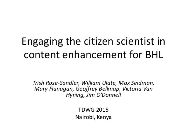 Engaging the citizen scientist in content enhancement for BHL Trish Rose-Sandler, William Ulate, Max Seidman, Mary Flanaga...