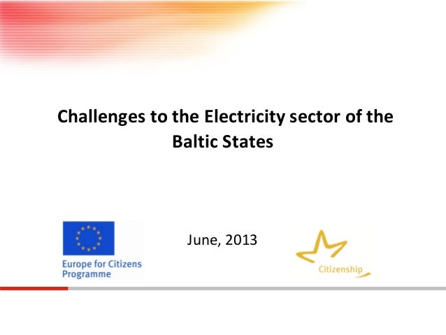 Challenges to the Electricity sector of the Baltic States  June, 2013
