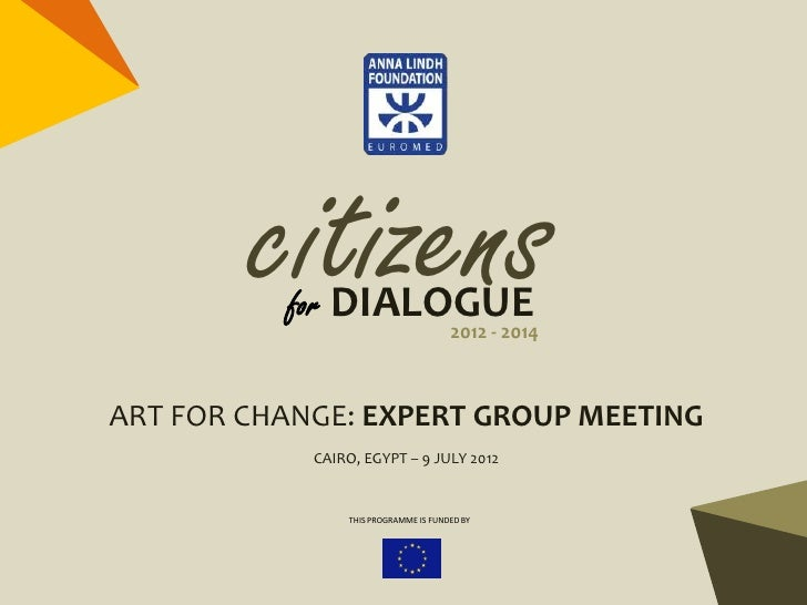 citizens          for DIALOGUE                                      2012 - 2014ART FOR CHANGE: EXPERT GROUP MEETING       ...