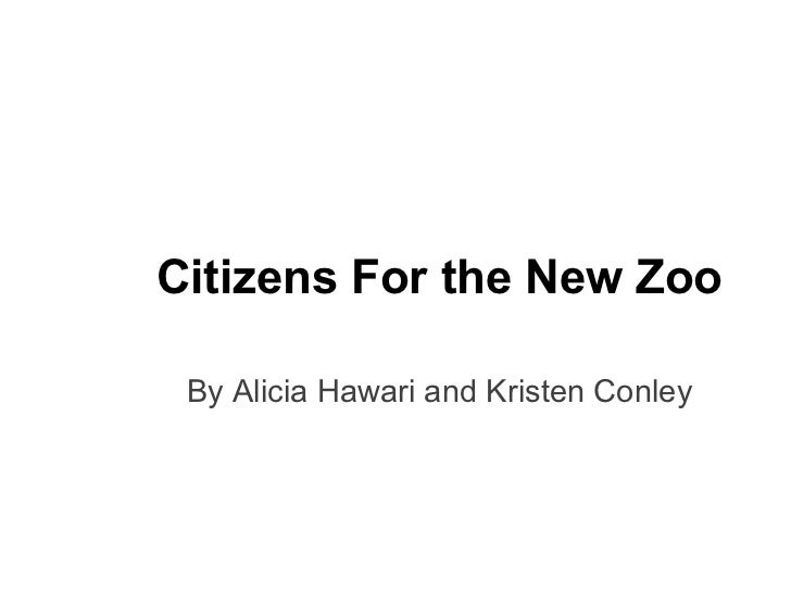 By Alicia Hawari and Kristen Conley Citizens For the New Zoo