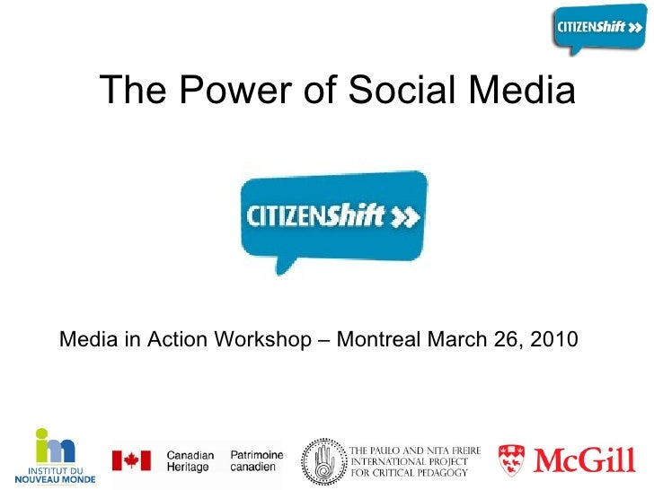 The Power of Social Media   Media in Action Workshop – Montreal March 26, 2010