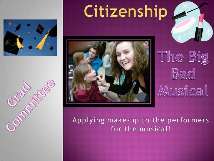 Citizenship<br />The Big Bad Musical<br />Grad Committee<br />Applying make-up to the performers for the musical!<br />