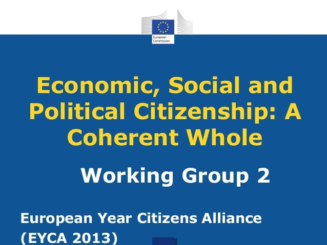 Economic, Social and Political Citizenship: A Coherent Whole Working Group 2 European Year Citizens Alliance (EYCA 2013)
