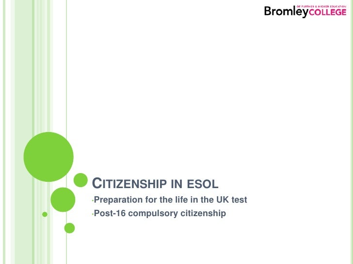 Citizenship in esol<br /><ul><li>Preparation for the life in the UK test