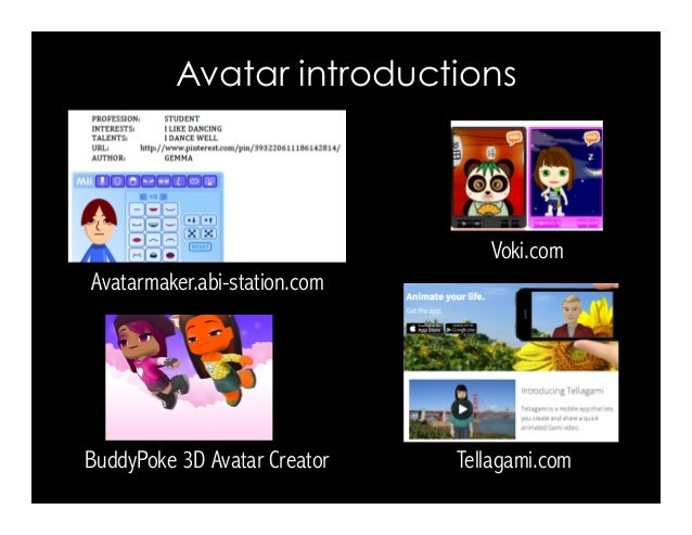 Avatar introductions Voki.com Tellagami.comBuddyPoke 3D Avatar Creator Avatarmaker.abi-station.com