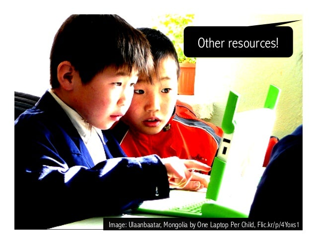 Image: Ulaanbaatar, Mongolia by One Laptop Per Child, Flic.kr/p/4Yoxs1 Other resources!