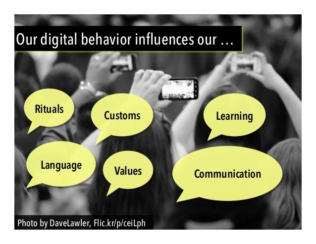 Photo by DaveLawler, Flic.kr/p/ceiLph Our digital behavior influences our … Rituals Values Language LearningCustoms Commun...