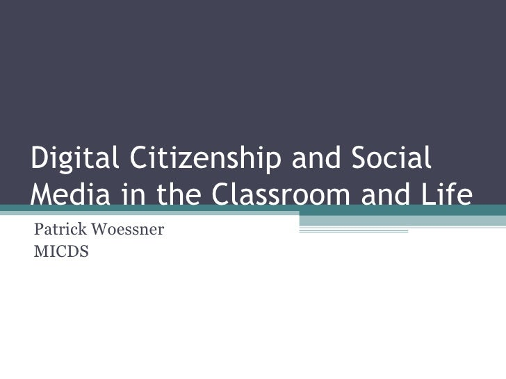 Digital Citizenship and Social Media in the Classroom and Life Patrick Woessner MICDS