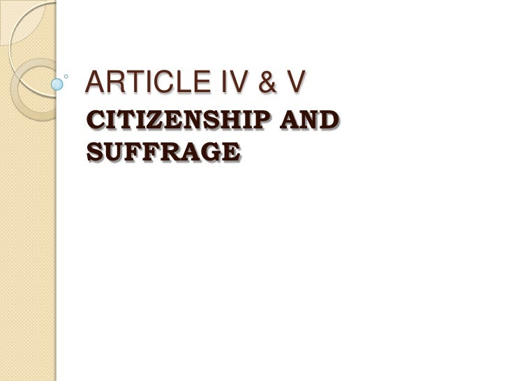 ARTICLE IV & V<br />CITIZENSHIP AND SUFFRAGE<br />