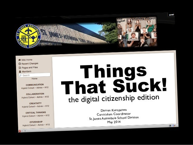 Things That Suck! the digital citizenship edition Darren Kuropatwa Curriculum Coordinator St. James Assinnboia School Divi...