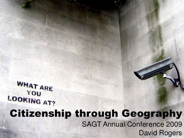 Citizenship through Geography<br />SAGT Annual Conference 2009<br />David Rogers<br />