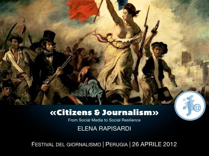 Il mondo accade perche' lo si comunica.                 Umberto Galimberti       «Citizens & Journalism»             From ...