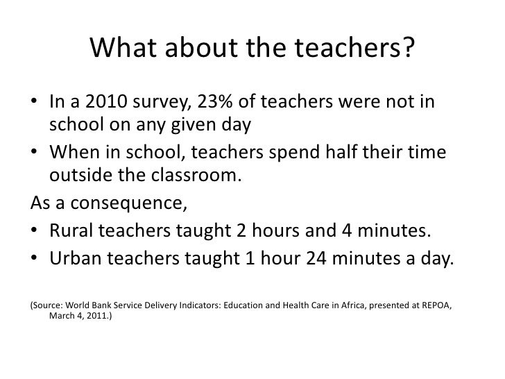 What about the teachers?• In a 2010 survey, 23% of teachers were not in  school on any given day• When in school, teachers...