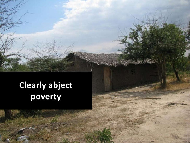 Clearly abject   poverty