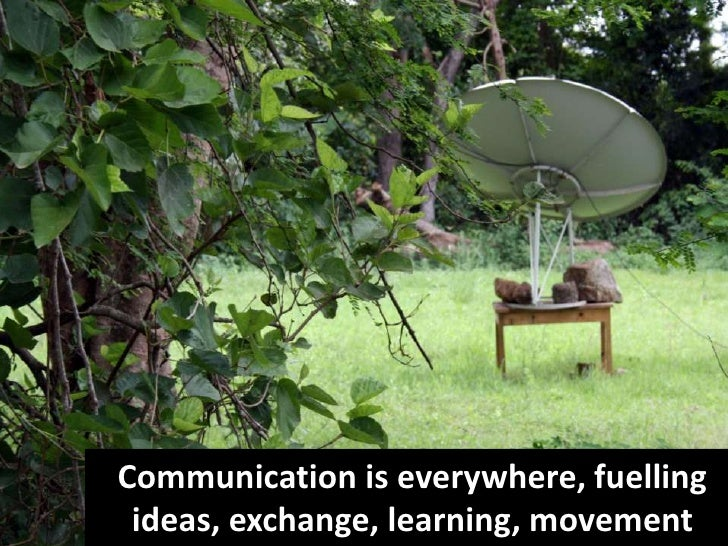 Communication is everywhere, fuelling ideas, exchange, learning, movement