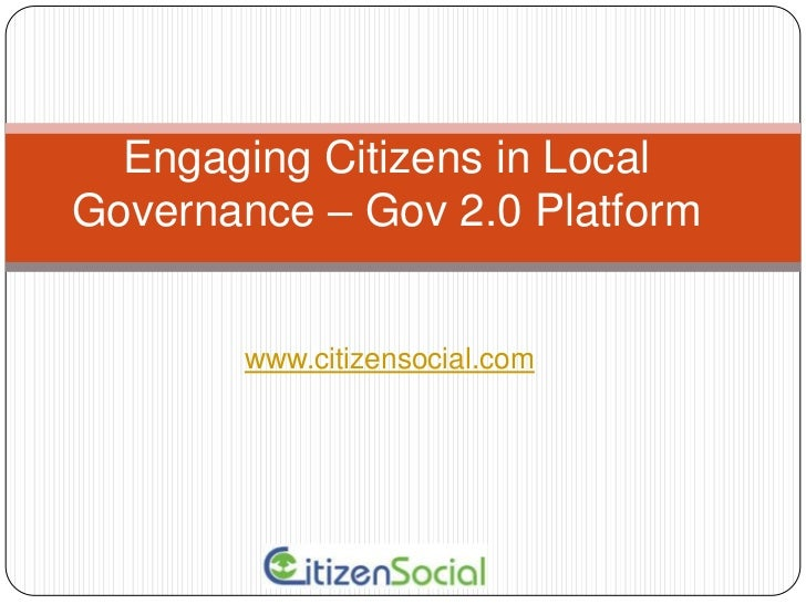 Engaging Citizens in Local Governance – Gov 2.0 Platform<br />www.citizensocial.com<br />
