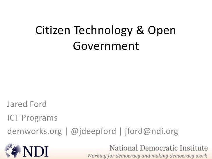 Citizen Technology & Open              GovernmentJared FordICT Programsdemworks.org | @jdeepford | jford@ndi.org
