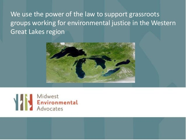 We use the power of the law to support grassroots groups working for environmental justice in the Western Great Lakes regi...