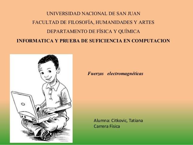UNIVERSIDAD NACIONAL DE SAN JUAN FACULTAD DE FILOSOFÍA, HUMANIDADES Y ARTES DEPARTAMENTO DE FÍSICA Y QUÍMICA INFORMATICA Y...