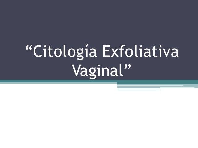 """""""Citología Exfoliativa       Vaginal"""""""