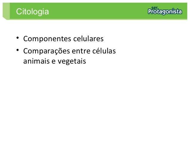 • Componentes celulares • Comparações entre células animais e vegetais Citologia