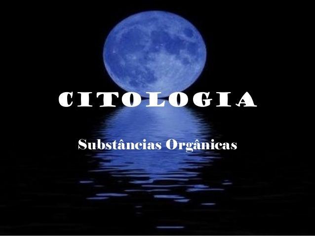 CITOLOGIA Substâncias Orgânicas