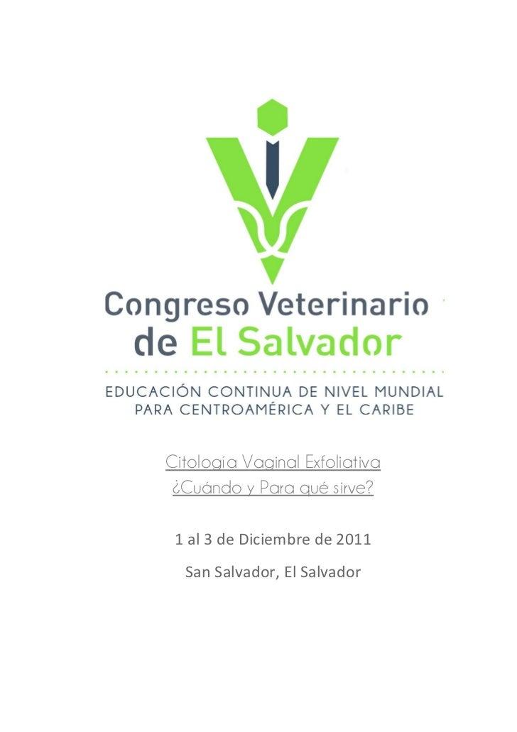 Citología Vaginal Exfoliativa ¿Cuándo y Para qué sirve? 1 al 3 de Diciembre de 2011  San Salvador, El Salvador
