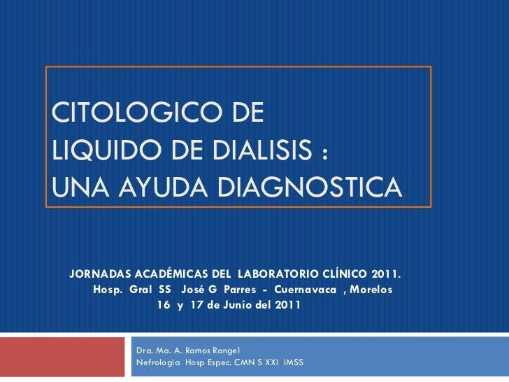 CITOLOGICO DELIQUIDO DE DIALISIS :UNA AYUDA DIAGNOSTICA JORNADAS ACADÉMICAS DEL LABORATORIO CLÍNICO 2011.    Hosp. Gral SS...
