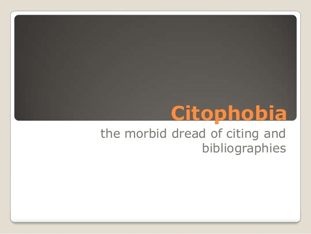 Citophobia the morbid dread of citing and bibliographies