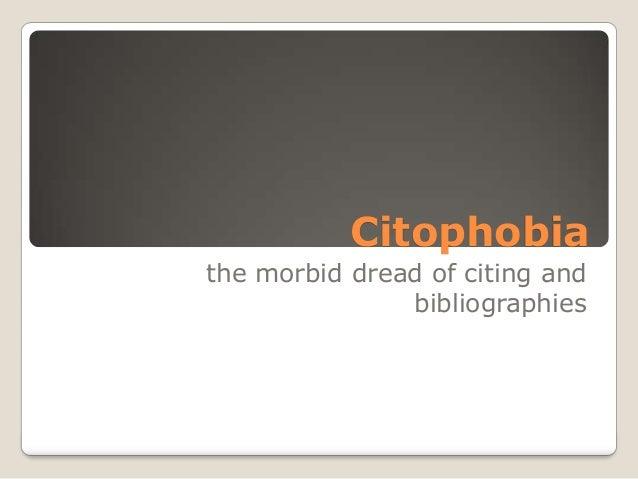 Citophobiathe morbid dread of citing andbibliographies