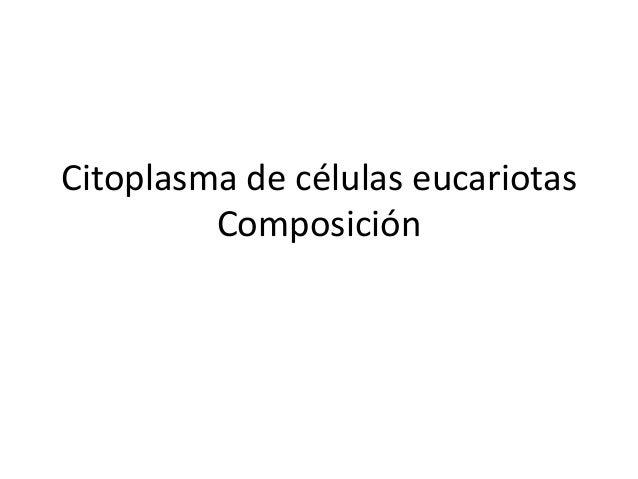 Citoplasma de células eucariotas         Composición