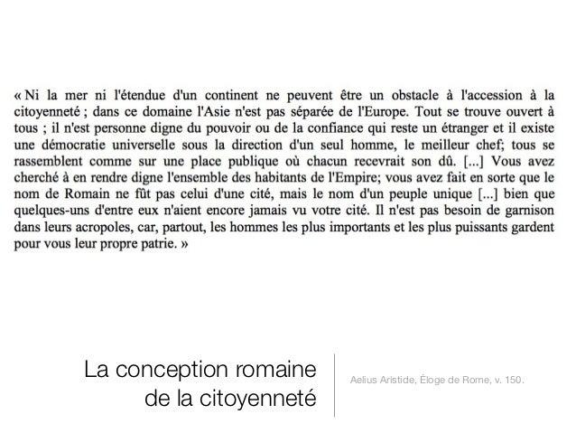 La conception romaine    Aelius Aristide, Éloge de Rome, v. 150.     de la citoyenneté