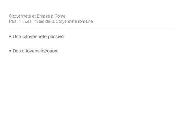 Citoyenneté et Empire à RomePart. 1 : Les limites de la citoyenneté romaine• Une citoyenneté passive• Des citoyens inégaux