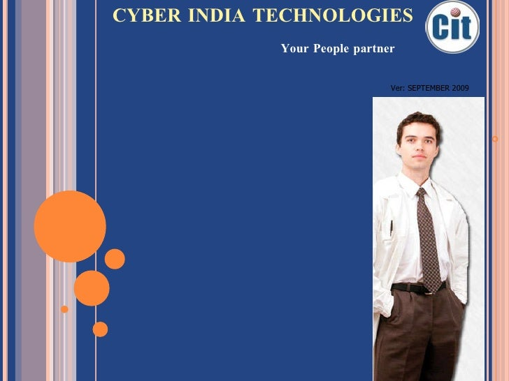 CYBER INDIA TECHNOLOGIES <ul><li>Your People partner </li></ul>Ver: SEPTEMBER 2009