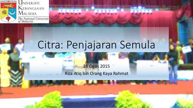 Citra: Penjajaran Semula 28 Ogos 2015 Riza Atiq bin Orang Kaya Rahmat
