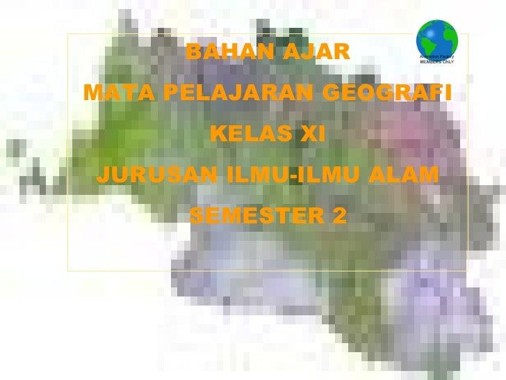 BAHAN AJAR MATA PELAJARAN GEOGRAFI KELAS XI JURUSAN ILMU-ILMU ALAM SEMESTER 2