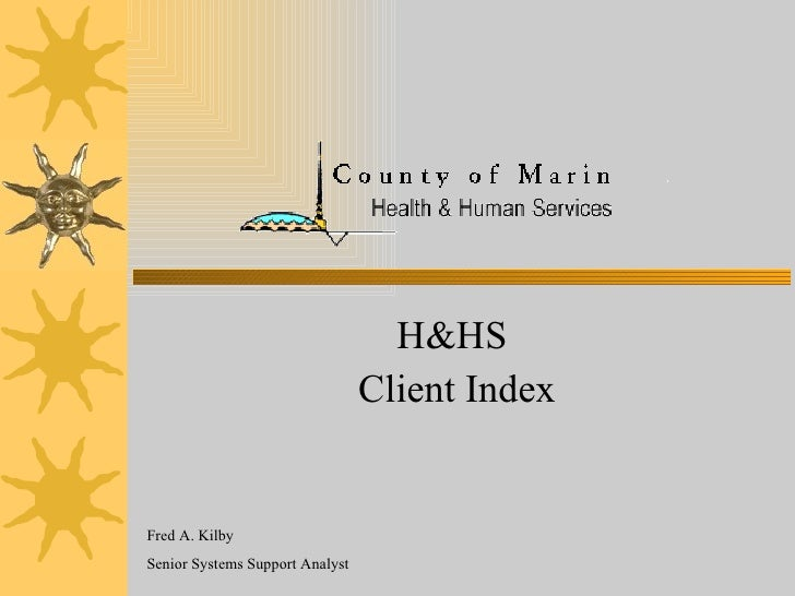 H&HS  Client Index Fred A. Kilby Senior Systems Support Analyst