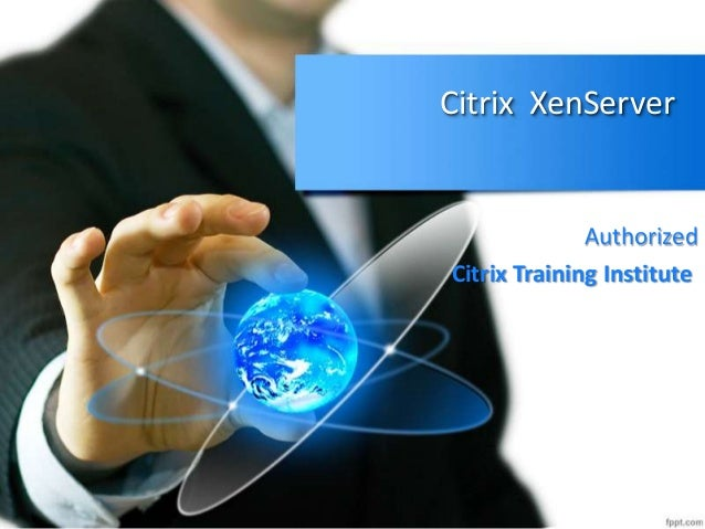 Citrix XenServer  Authorized Citrix Training Institute