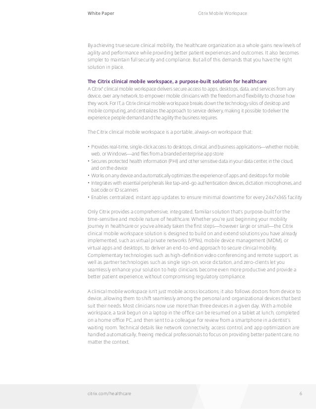 White Paper citrix.com/healthcare Citrix Mobile Workspace 6 By achieving true secure clinical mobility, the healthcare org...