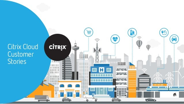 Citrix Cloud Customer Stories