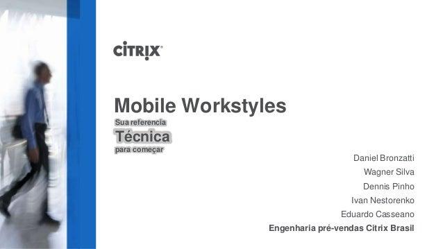 Mobile WorkstylesSua referenciaTécnicapara começar                                     Daniel Bronzatti                   ...
