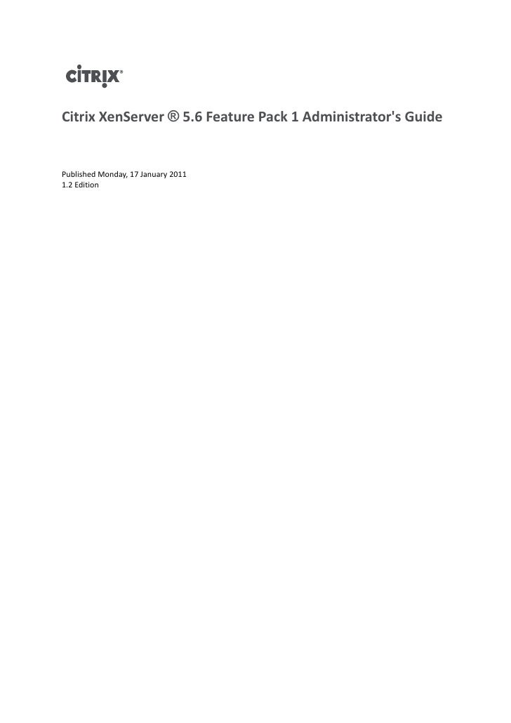 Citrix XenServer ® 5.6 Feature Pack 1 Administrators GuidePublished Monday, 17 January 20111.2 Edition