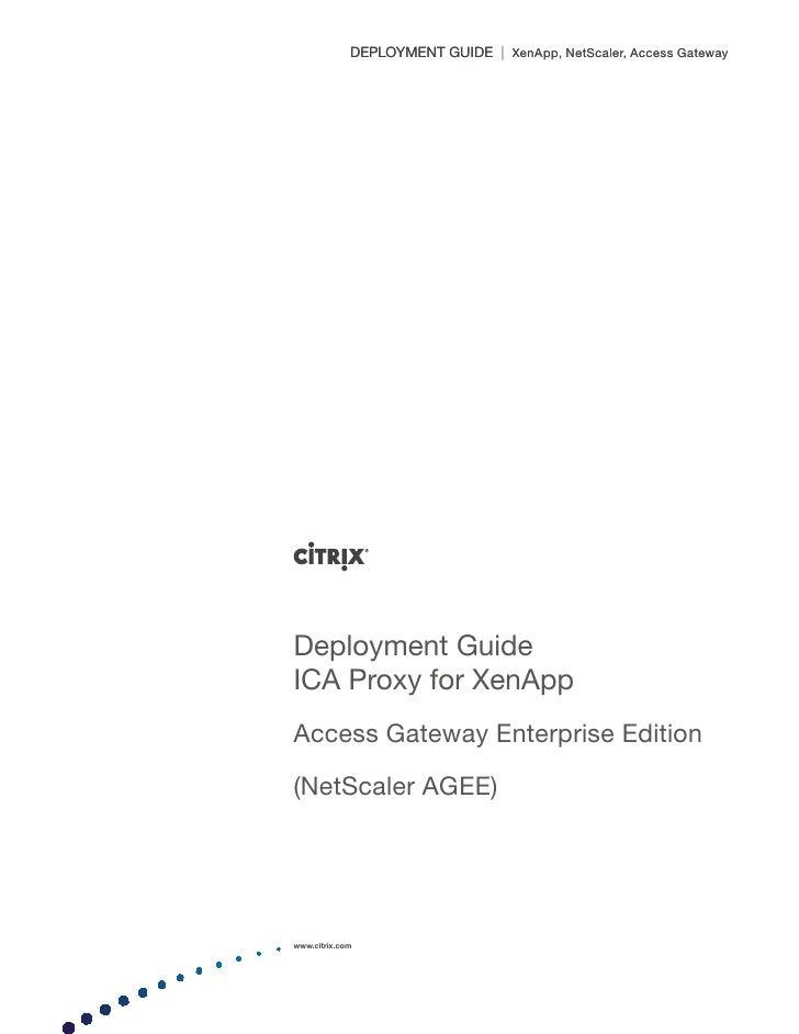 DEPLOYMENT GUIDE | XenApp, NetScaler, Access Gateway     Deployment Guide ICA Proxy for XenApp Access Gateway Enterprise E...